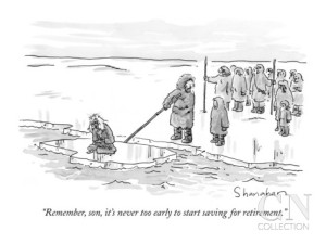 """Remember, son, it's never too early to start saving for retirement."" - Danny Shanahan - New Yorker - 26 November 2001"